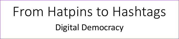 From Hatpins to Hashtags: Digital Democracy